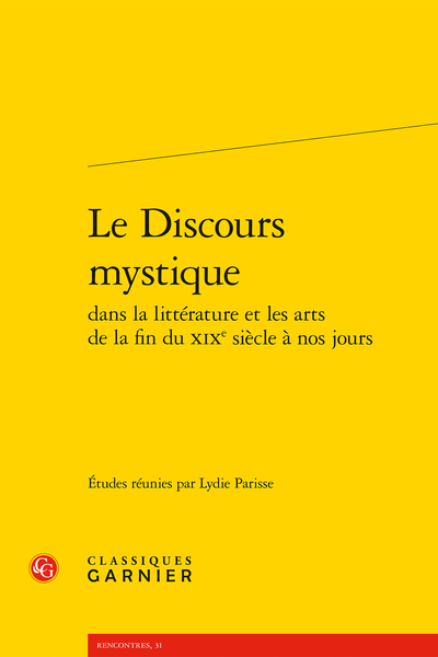 Le Discours mystique dans la littérature et les arts de la fin du XIXe siècle à nos jours