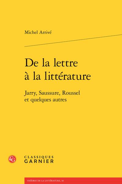 De la lettre à la littérature. Jarry, Saussure, Roussel et quelques autres