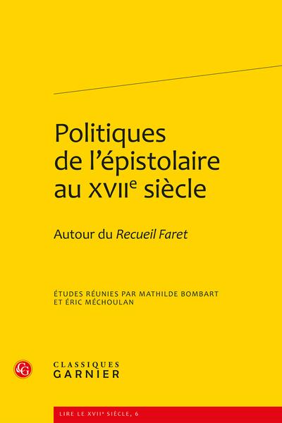 Politiques de l'épistolaire au XVIIe siècle. Autour du Recueil Faret