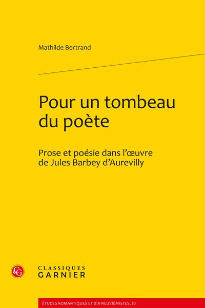 Pour un tombeau du poète. Prose et poésie dans l'œuvre de Jules Barbey d'Aurevilly