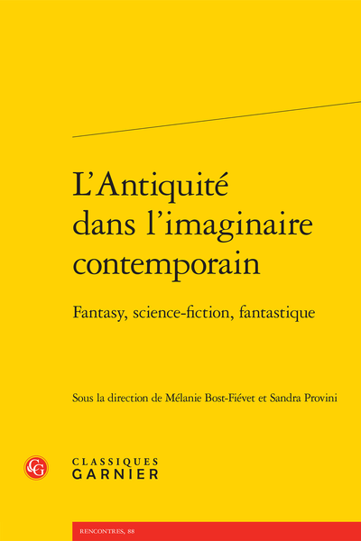 L'Antiquité dans l'imaginaire contemporain. Fantasy, science-fiction, fantastique - Incarnations du mythe