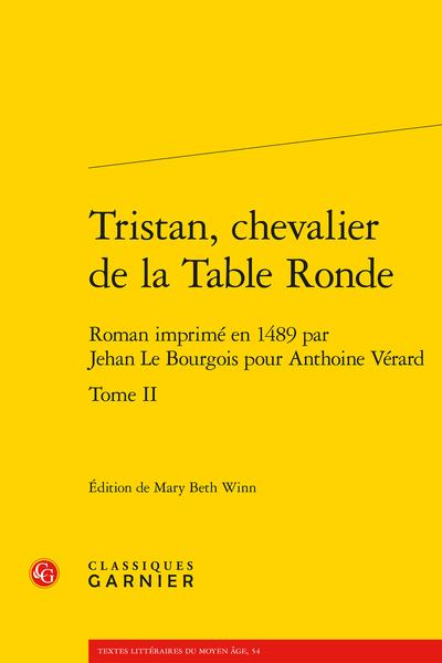 Tristan, chevalier de la Table Ronde. Tome II. Roman imprimé en 1489 par Jehan Le Bourgois pour Anthoine Vérard