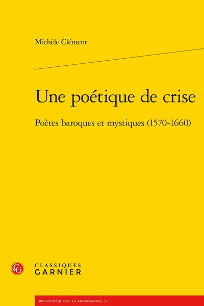 Une poétique de crise. Poètes baroques et mystiques (1570-1660) - Index des principaux auteurs cités