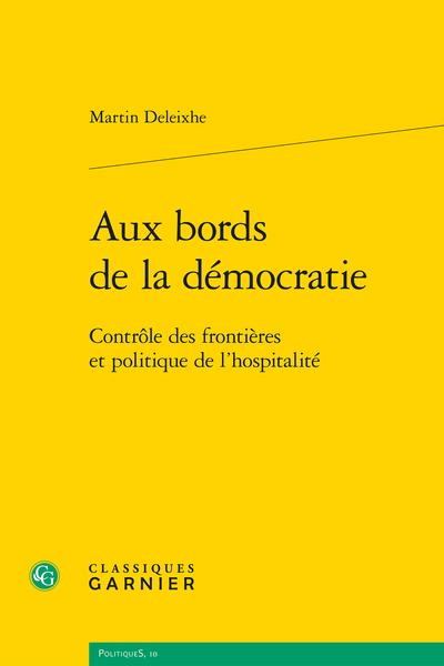 Aux bords de la démocratie. Contrôle des frontières et politique de l'hospitalité