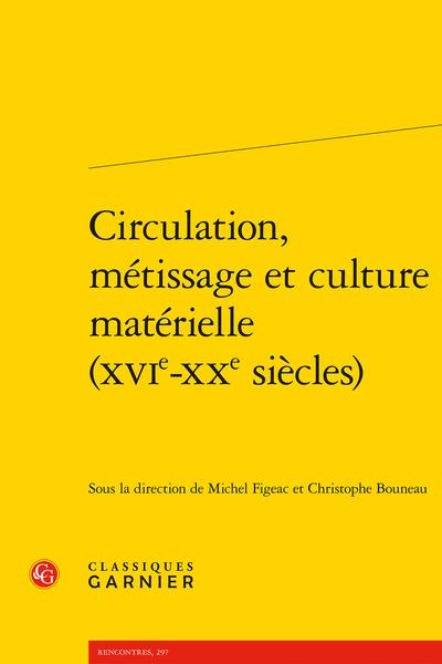 Circulation, métissage et culture matérielle (XVIe-XXe siècles)