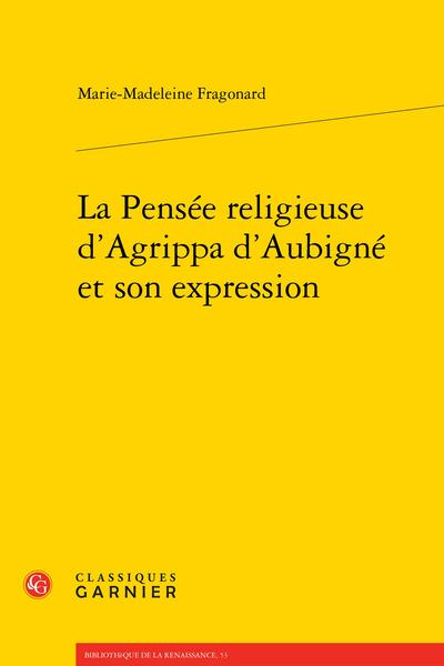 La Pensée religieuse d'Agrippa d'Aubigné et son expression