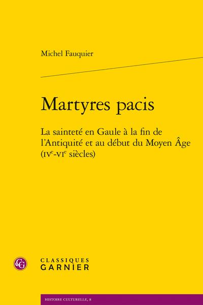 Martyres pacis. La sainteté en Gaule à la fin de l'Antiquité et au début du Moyen Âge (IVe-VIe siècles)