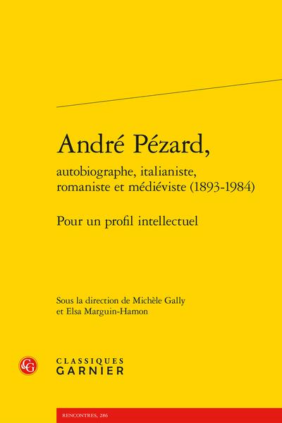 André Pézard, autobiographe, italianiste, romaniste et médiéviste (1893-1984). Pour un profil intellectuel