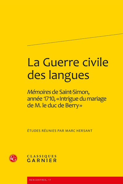 La Guerre civile des langues. Mémoires du duc de Saint-Simon, année 1710, « Intrigue du mariage de M. le duc de Berry » - Saint-Simon ou la passion de l'intrigue