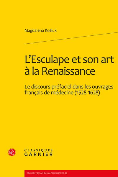 L'Esculape et son art à la Renaissance. Le discours préfaciel dans les ouvrages français de médecine (1528-1628) - Table des matières