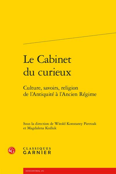 Le Cabinet du curieux. Culture, savoirs, religion de l'Antiquité à l'Ancien Régime