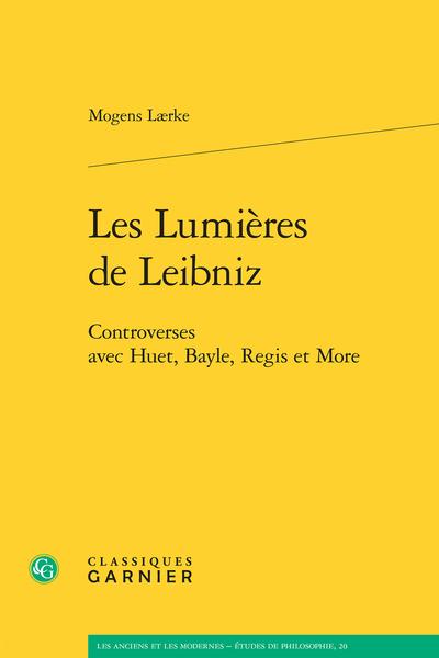 Les Lumières de Leibniz. Controverses avec Huet, Bayle, Regis et More - Opus Herculeum