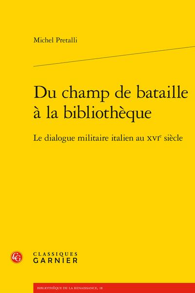 Du champ de bataille à la bibliothèque. Le dialogue militaire italien au XVIe siècle