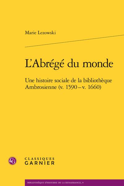 L'Abrégé du monde. Une histoire sociale de la bibliothèque Ambrosienne (v. 1590 - v. 1660)