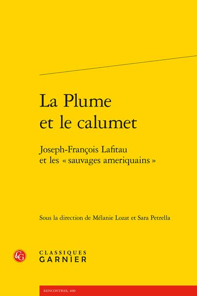 La Plume et le calumet. Joseph-François Lafitau et les « sauvages ameriquains »