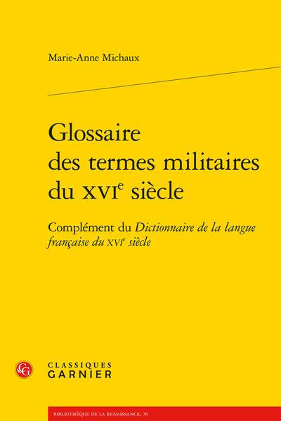 Glossaire des termes militaires du XVIe siècle. Complément du Dictionnaire de la langue française du XVIe siècle