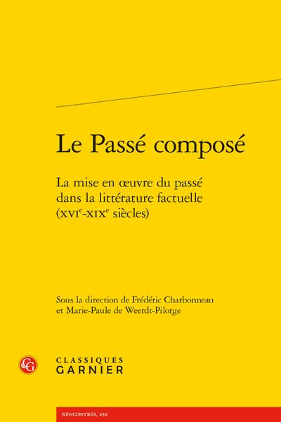 Le Passé composé. La mise en œuvre du passé dans la littérature factuelle (XVIe-XIXe siècles)