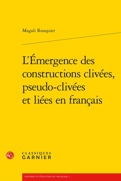 L'Émergence des constructions clivées, pseudo-clivées et liées en français