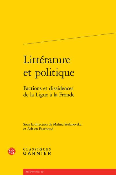Littérature et politique. Factions et dissidences de la Ligue à la Fronde