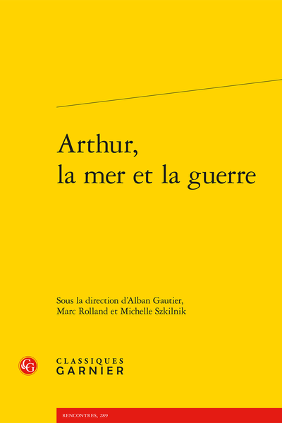 Arthur, la mer et la guerre - Arthur's Channel crossings in Geoffrey of Monmouth's Historia and in related chronicles