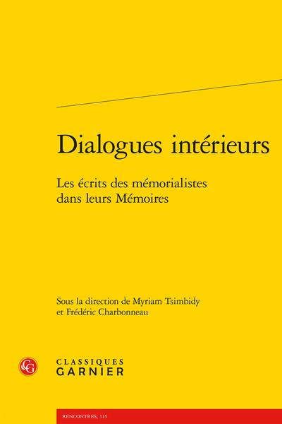 Dialogues intérieurs. Les écrits des mémorialistes dans leurs Mémoires - Écriture mémorielle ou mémoire de l'écriture