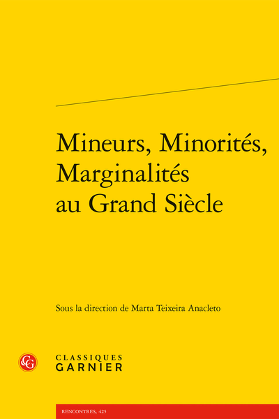 Mineurs, Minorités, Marginalités au Grand Siècle - Écrire sur le mode mineur