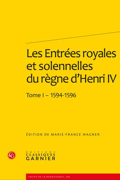 Les Entrées royales et solennelles du règne d'Henri IV dans les villes françaises. Tome I – 1594-1596 - Table des matières