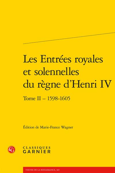 Les Entrées royales et solennelles du règne d'Henri IV dans les villes françaises. Tome II – 1598-1605