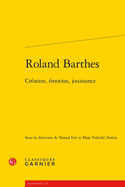 Roland Barthes. Création, émotion, jouissance