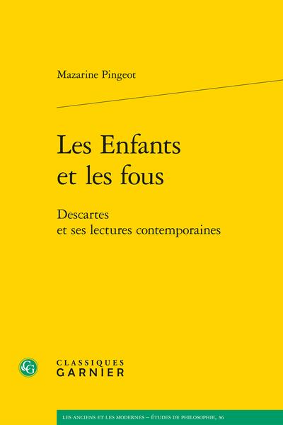 Les Enfants et les fous. Descartes et ses lectures contemporaines