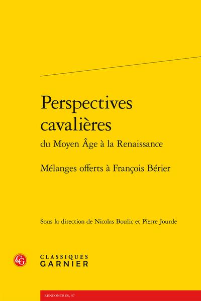 Perspectives cavalières du Moyen Âge à la Renaissance. Mélanges offerts à François Bérier