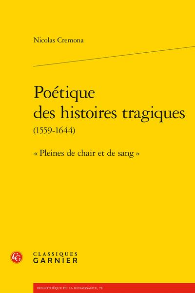 Poétique des histoires tragiques (1559-1644). « Pleines de chair et de sang »
