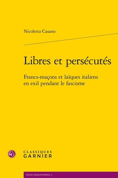 Libres et persécutés. Francs-maçons et laïques italiens en exil pendant le fascisme