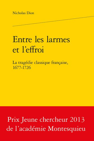 Entre les larmes et l'effroi. La tragédie classique française, 1677-1726