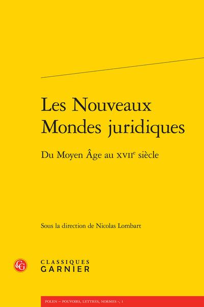 Les Nouveaux Mondes juridiques. Du Moyen Âge au XVIIe siècle