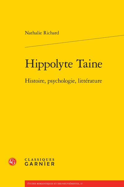 Hippolyte Taine. Histoire, psychologie, littérature