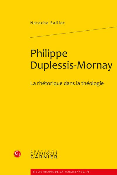 Philippe Duplessis-Mornay. La rhétorique dans la théologie - Offensive catholique et déconstruction des composantes du discours adverse