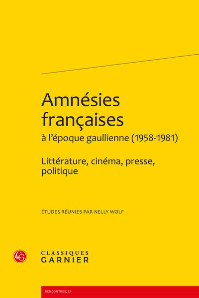 Amnésies françaises à l'époque gaullienne (1958-1981). Littérature, cinéma, presse, politique - Table des matières