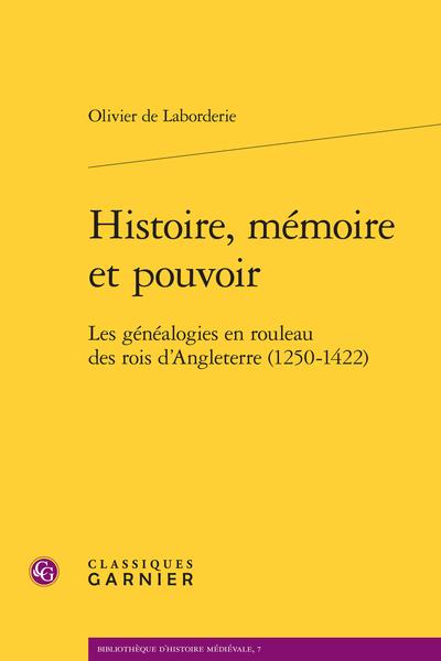 Histoire, mémoire et pouvoir. Les généalogies en rouleau des rois d'Angleterre (1250-1422)