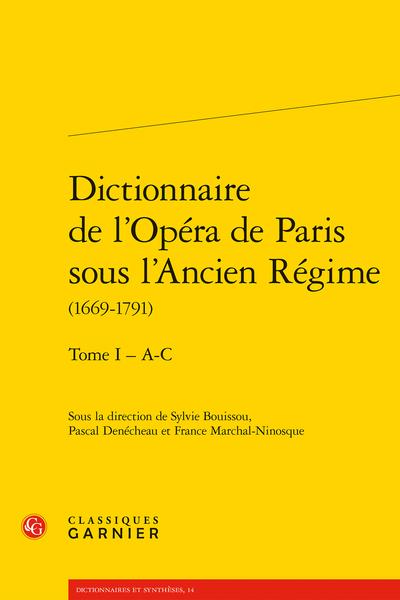Dictionnaire de l'Opéra de Paris sous l'Ancien Régime (1669-1791). Tome I – A-C