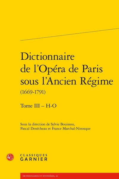 Dictionnaire de l'Opéra de Paris sous l'Ancien Régime (1669-1791). Tome III – H-O