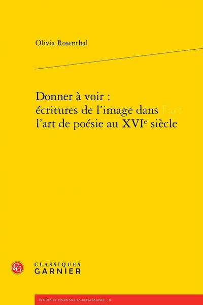 Donner à voir : écritures de l'image dans l'art de poésie au XVIe siècle