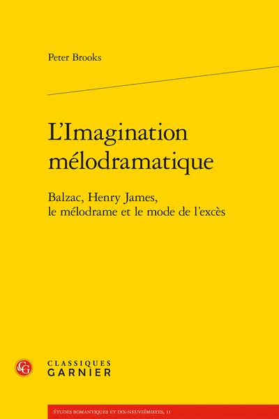 L'Imagination mélodramatique. Balzac, Henry James, le mélodrame et le mode de l'excès - Balzac: Représentation et signification