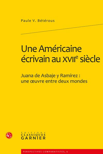 Une Américaine écrivain au XVIIe siècle. Juana de Asbaje y Ramírez : une œuvre entre deux mondes
