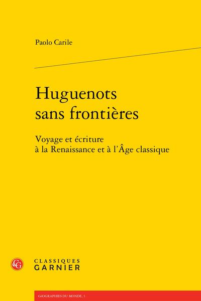 Huguenots sans frontières. Voyage et écriture à la Renaissance et à l'Âge classique