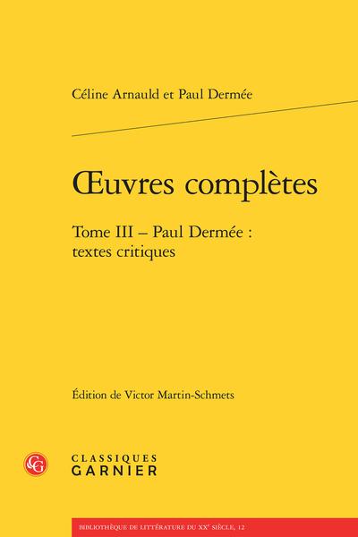 Œuvres complètes. Tome III. Paul Dermée : textes critiques - Règles d'édition