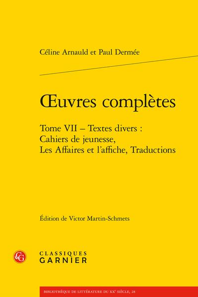 Œuvres complètes. Tome VII. Textes divers : Cahiers de jeunesse, Les Affaires et l'affiche, Traductions