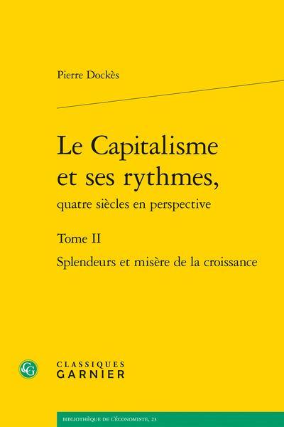 Le Capitalisme et ses rythmes, quatre siècles en perspective. Tome II. Splendeurs et misère de la croissance