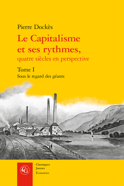 Le Capitalisme et ses rythmes, quatre siècles en perspective. Tome I. Sous le regard des géants