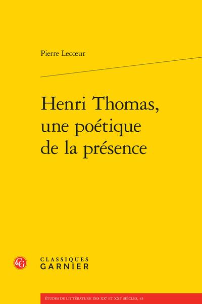 Henri Thomas, une poétique de la présence - Un détour par l'absence